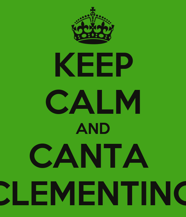 KEEP CALM AND CANTA  CLEMENTINO