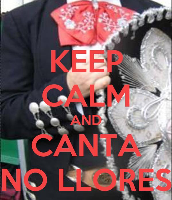 KEEP CALM AND CANTA NO LLORES