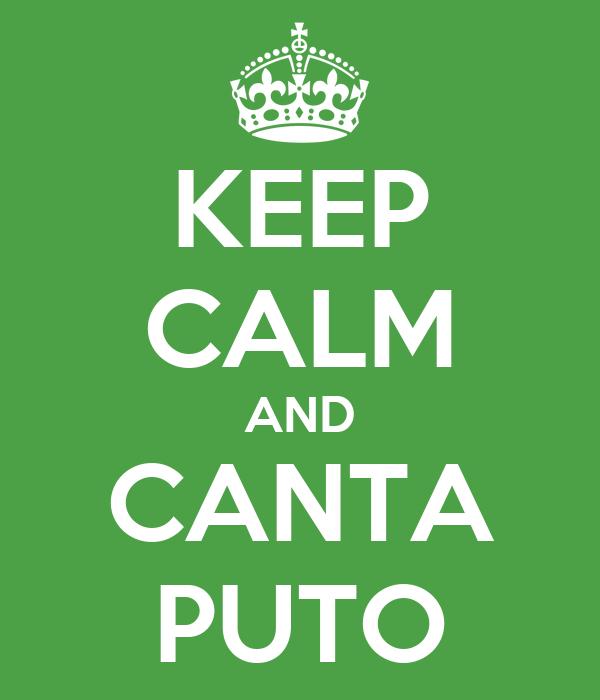 KEEP CALM AND CANTA PUTO