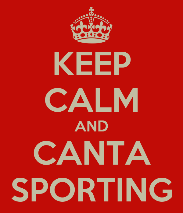 KEEP CALM AND CANTA SPORTING