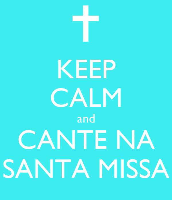 KEEP CALM and CANTE NA SANTA MISSA