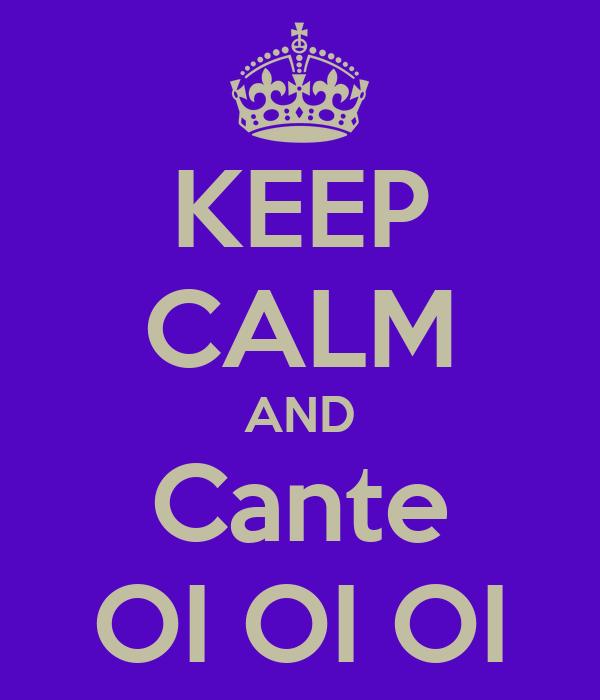 KEEP CALM AND Cante OI OI OI