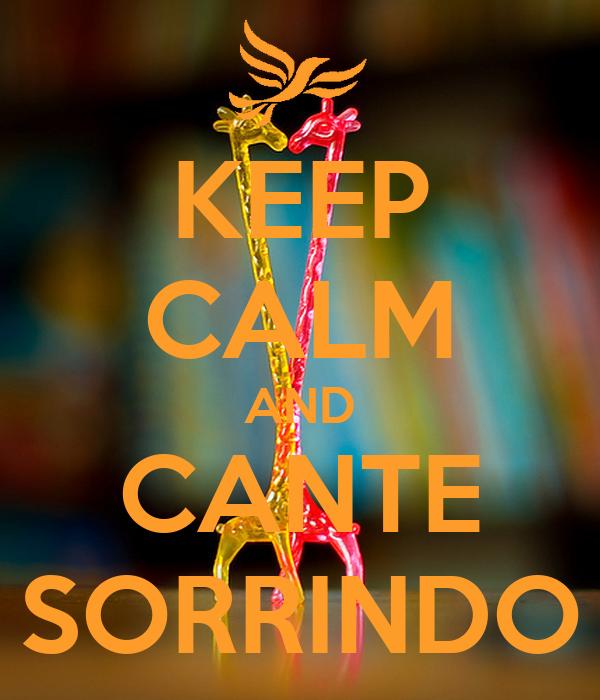 KEEP CALM AND CANTE SORRINDO