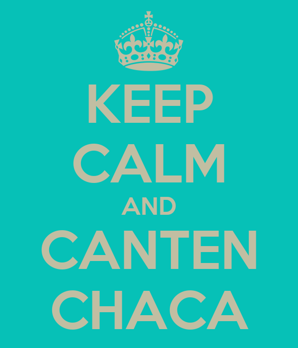 KEEP CALM AND CANTEN CHACA