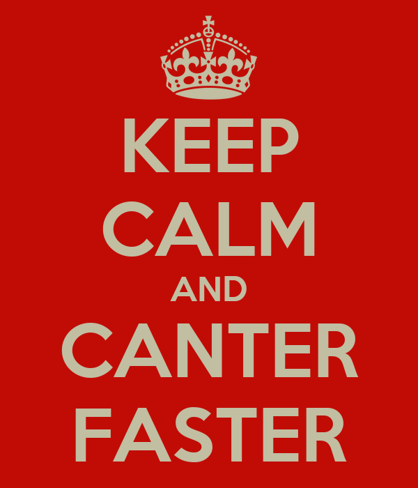 KEEP CALM AND CANTER FASTER