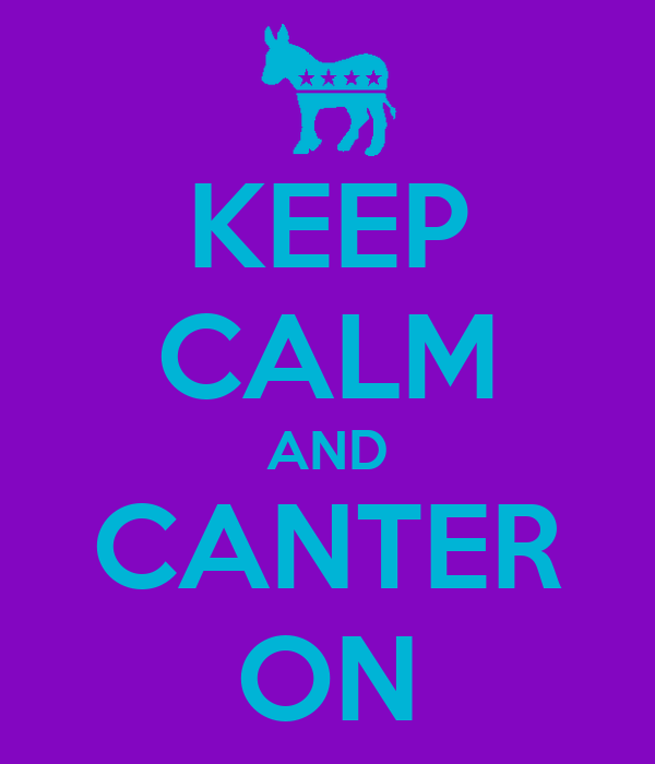 KEEP CALM AND CANTER ON