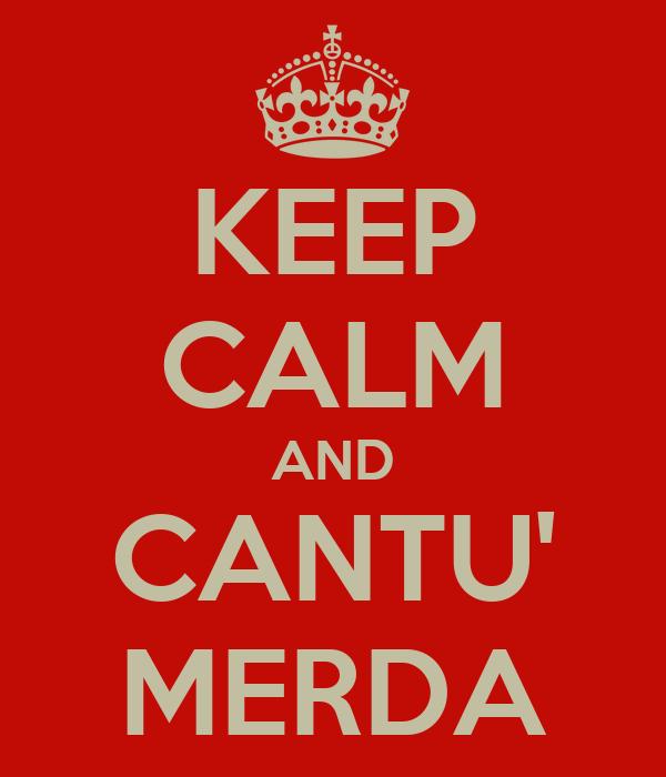 KEEP CALM AND CANTU' MERDA