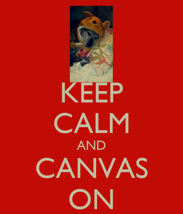 KEEP CALM AND CANVAS ON