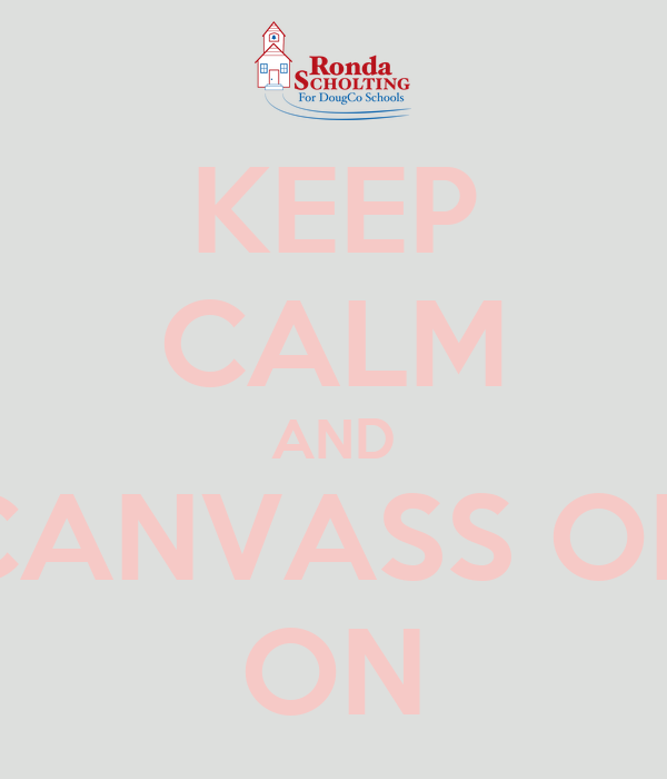 KEEP CALM AND CANVASS ON ON