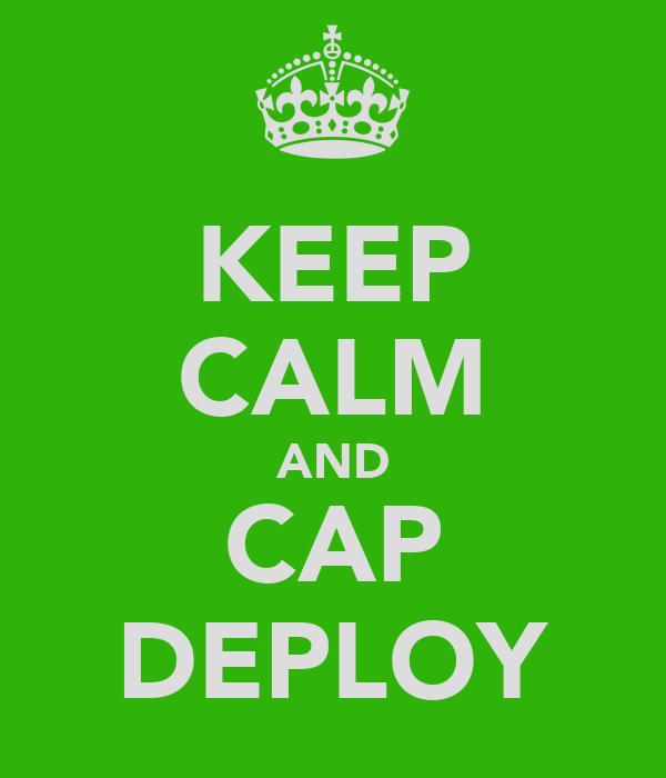 KEEP CALM AND CAP DEPLOY