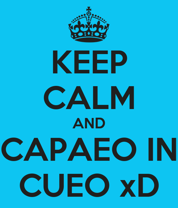 KEEP CALM AND CAPAEO IN CUEO xD