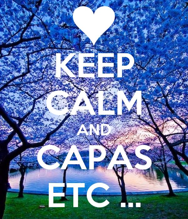 KEEP CALM AND CAPAS ETC ...