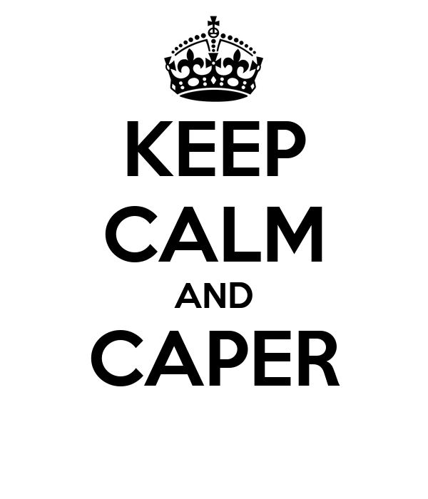 KEEP CALM AND CAPER