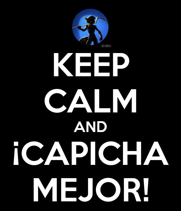 KEEP CALM AND ¡CAPICHA MEJOR!