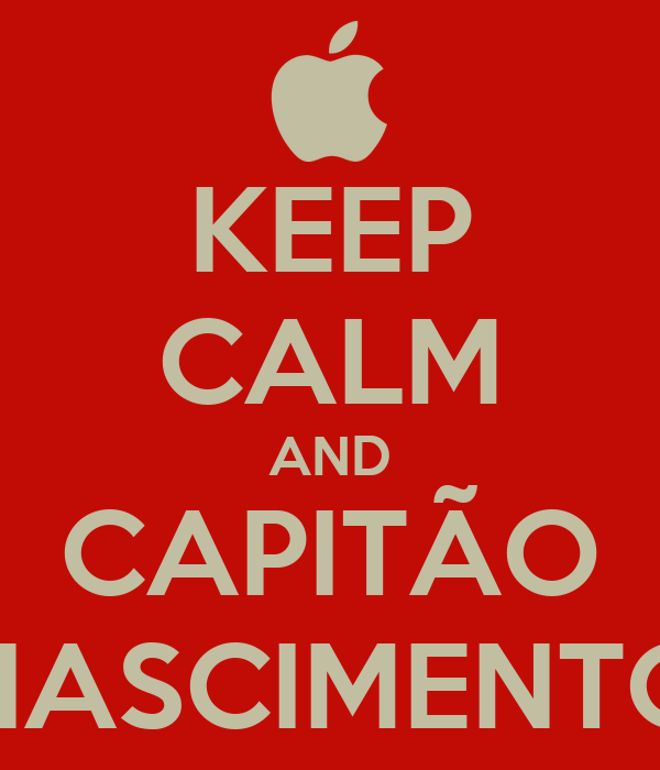 KEEP CALM AND CAPITÃO NASCIMENTO