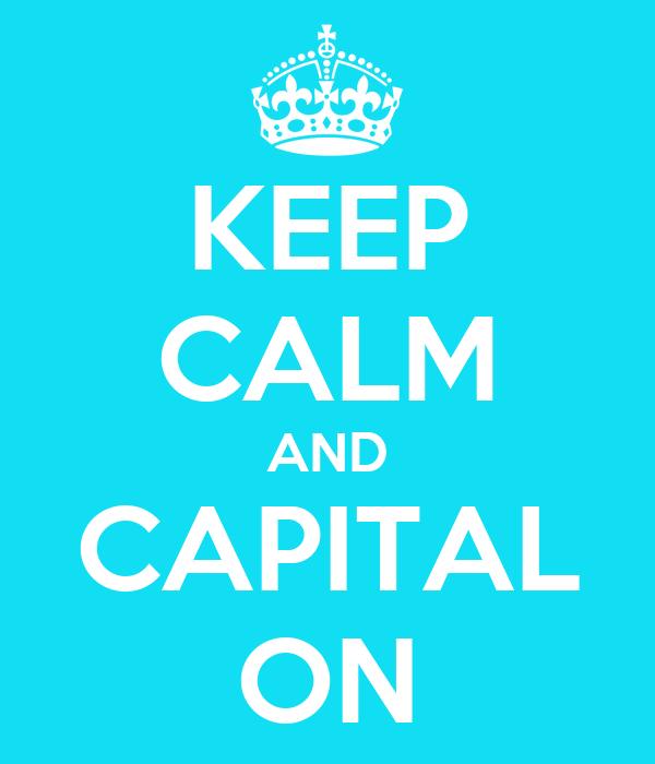 KEEP CALM AND CAPITAL ON
