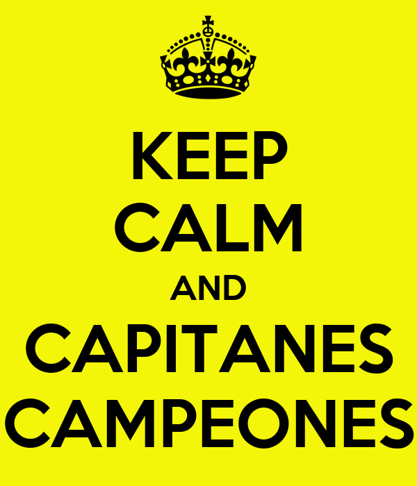 KEEP CALM AND CAPITANES CAMPEONES