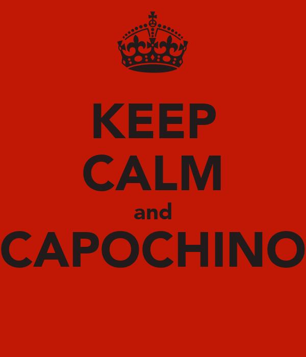KEEP CALM and CAPOCHINO
