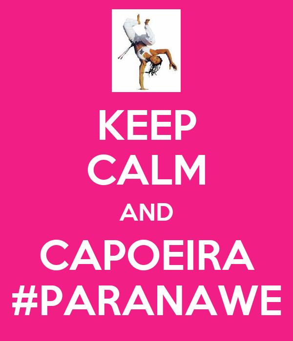 KEEP CALM AND CAPOEIRA #PARANAWE