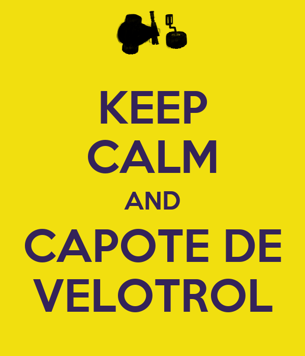 KEEP CALM AND CAPOTE DE VELOTROL