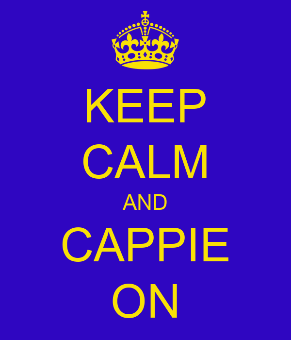 KEEP CALM AND CAPPIE ON