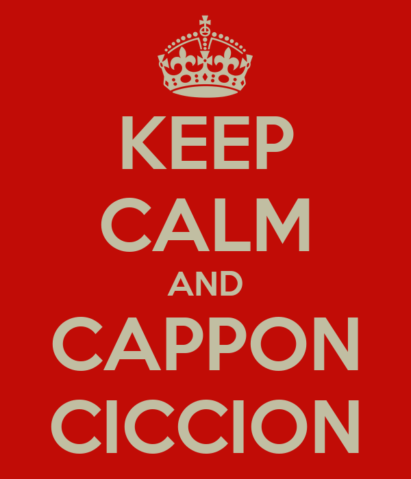 KEEP CALM AND CAPPON CICCION