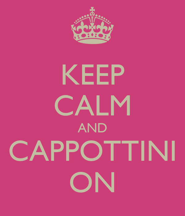 KEEP CALM AND CAPPOTTINI ON