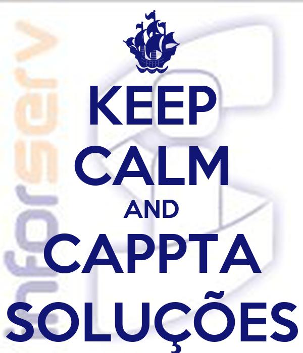 KEEP CALM AND CAPPTA SOLUÇÕES