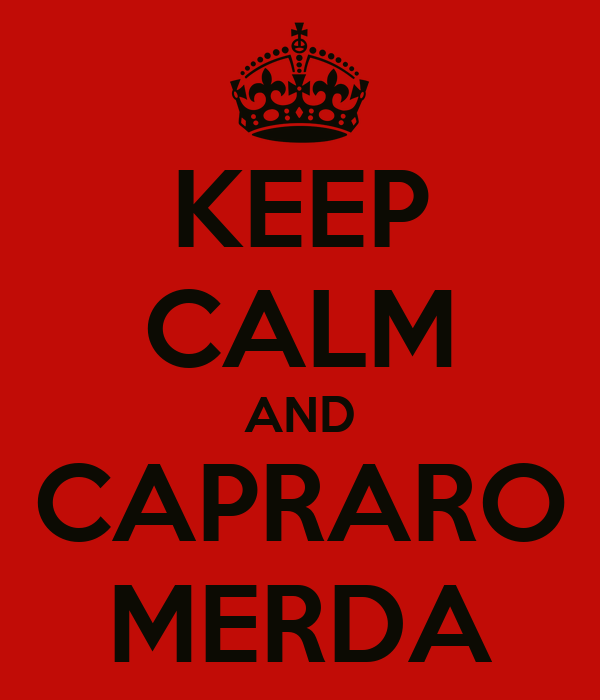 KEEP CALM AND CAPRARO MERDA