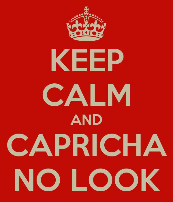 KEEP CALM AND CAPRICHA NO LOOK