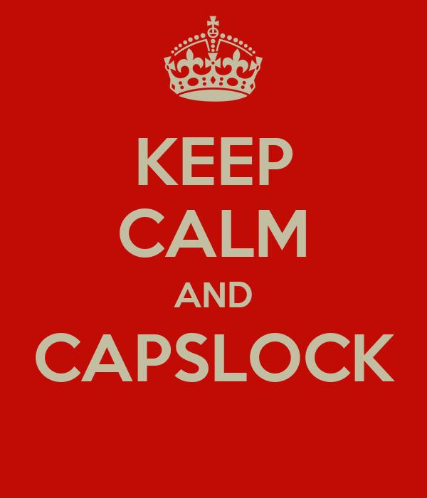 KEEP CALM AND CAPSLOCK