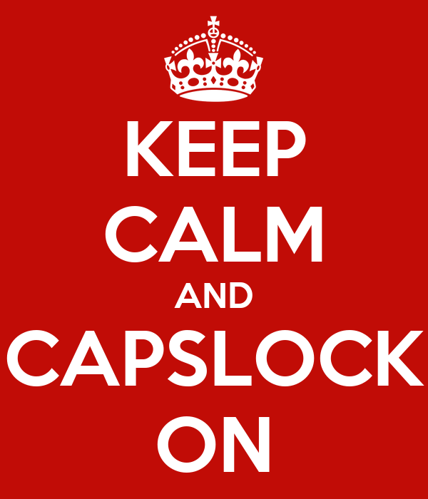 KEEP CALM AND CAPSLOCK ON