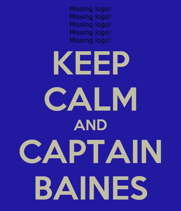KEEP CALM AND CAPTAIN BAINES