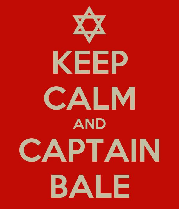 KEEP CALM AND CAPTAIN BALE