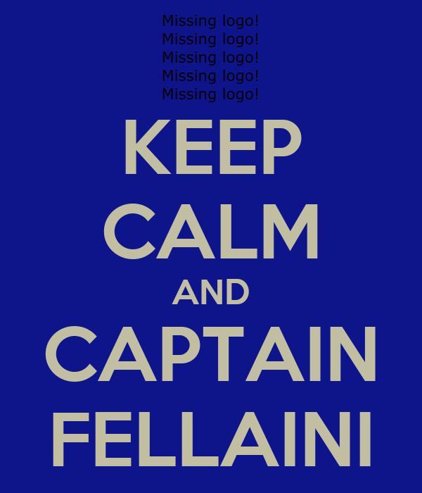 KEEP CALM AND CAPTAIN FELLAINI