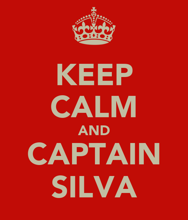 KEEP CALM AND CAPTAIN SILVA