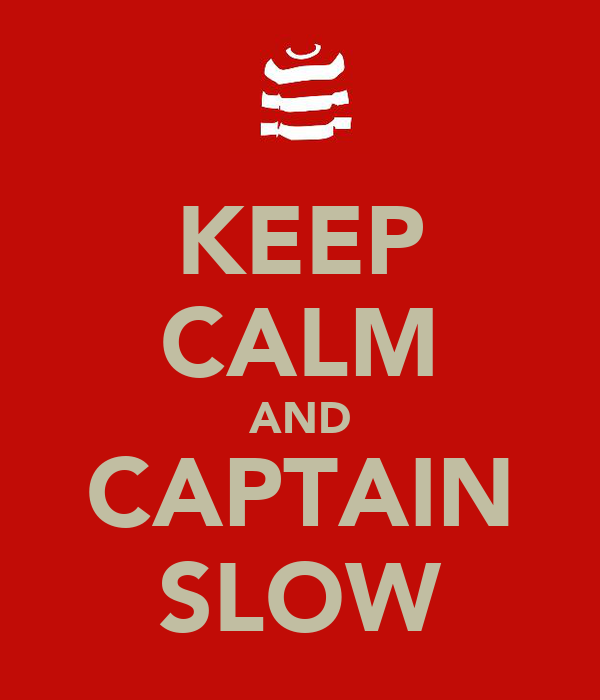 KEEP CALM AND CAPTAIN SLOW
