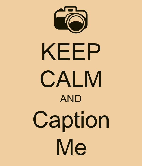 KEEP CALM AND Caption Me