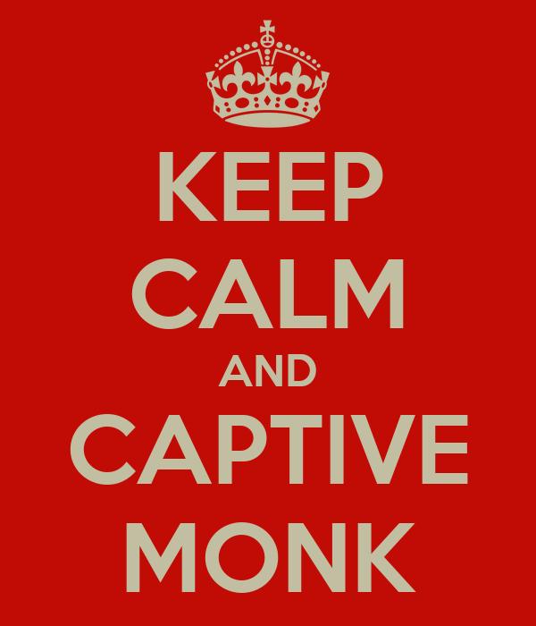 KEEP CALM AND CAPTIVE MONK
