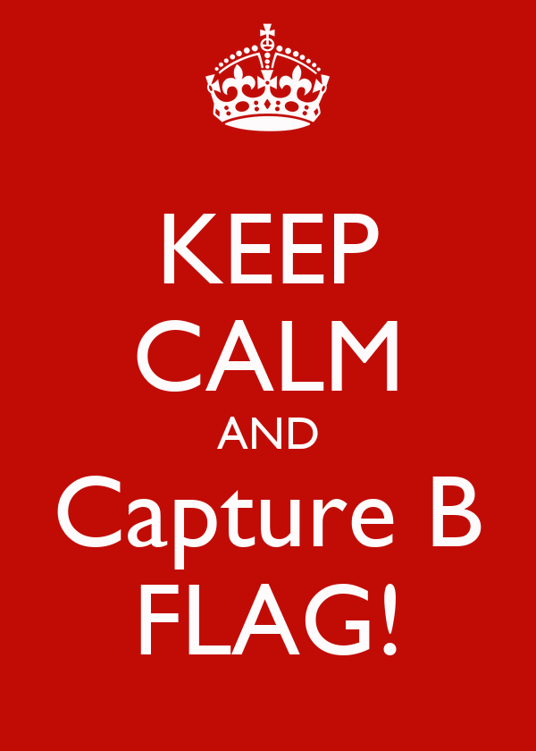 KEEP CALM AND Capture B FLAG!