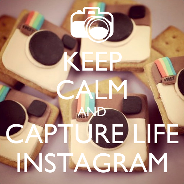 KEEP CALM AND CAPTURE LIFE INSTAGRAM