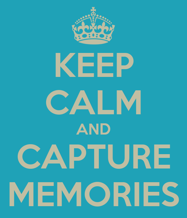 KEEP CALM AND CAPTURE MEMORIES