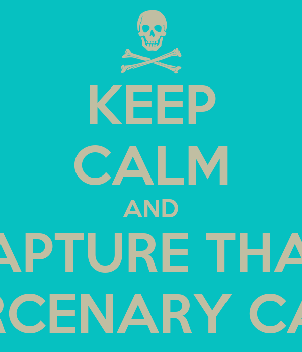 KEEP CALM AND CAPTURE THAT  MERCENARY CAMP