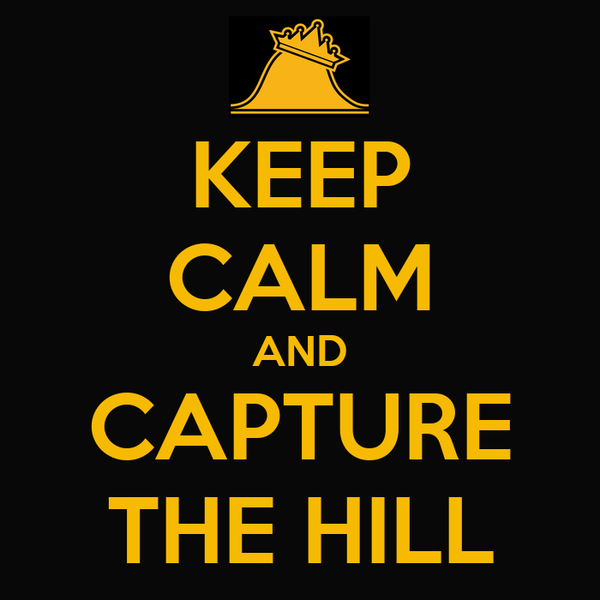 KEEP CALM AND CAPTURE THE HILL