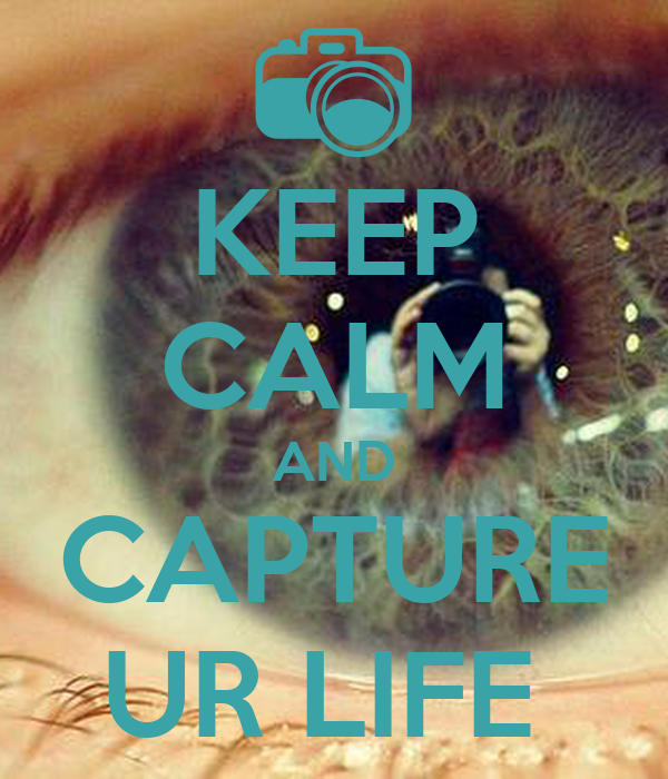 KEEP CALM AND CAPTURE UR LIFE