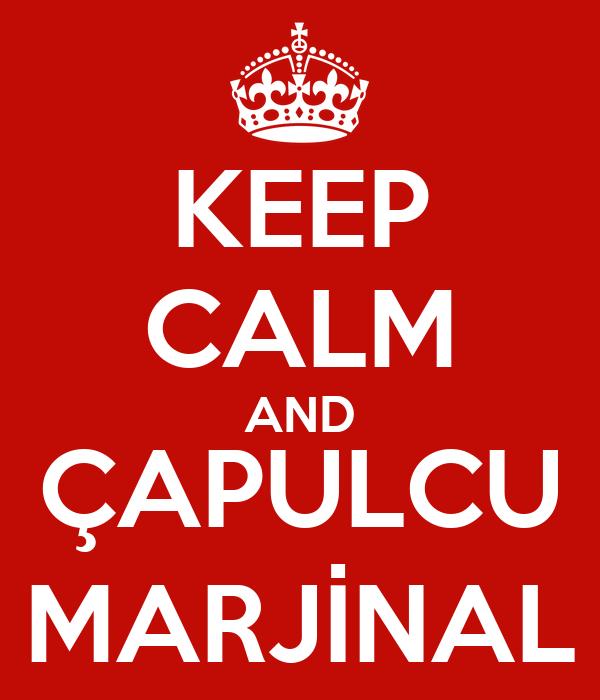 KEEP CALM AND ÇAPULCU MARJİNAL