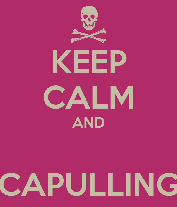 KEEP CALM AND  CAPULLING