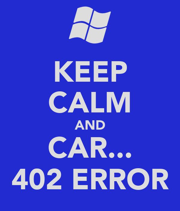 KEEP CALM AND CAR... 402 ERROR