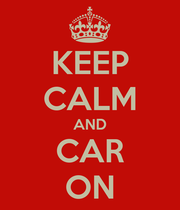 KEEP CALM AND CAR ON