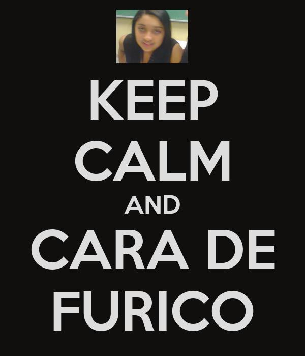 KEEP CALM AND CARA DE FURICO